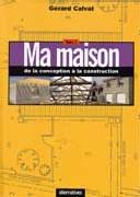 Ma maison tome 1 : de la conception à la construction