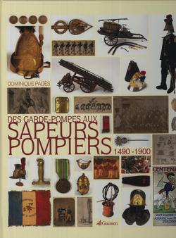 DES GARDE-POMPES AUX SAPEURS POMPIERS - 1490-1900