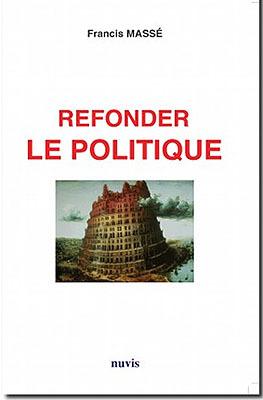 Le nouvel ouvrage de Francis Massé 'Refonder le Politique' est en librairie