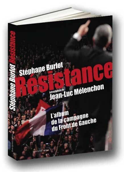 Vient de paraître : Résistance, l'album de campagne du Front de Gauche