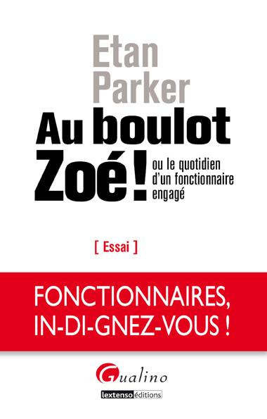 Vient de paraître « Au Boulot Zoé ! » ou le quotidien d'un fonctionnaire engagé