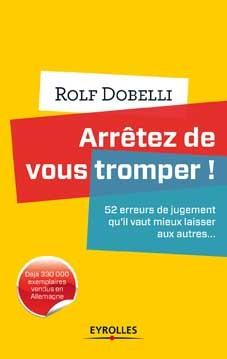 """Nouveauté livre : """"Arrêtez de vous tromper"""", par Rolf DOBELLI aux Éditions Eyrolles"""