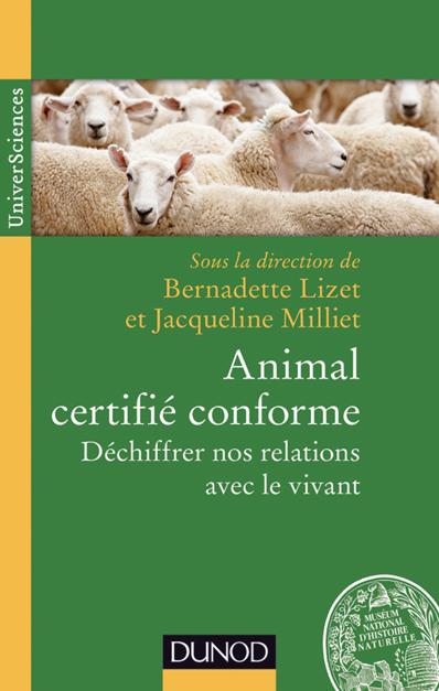 """Parution de l'ouvrage  : """"Animal certifié conforme - Déchiffrer nos relations avec le vivant"""""""
