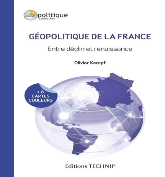 Géopolitique de la France. Entre déclin et renaissance, d'O. Kempf - Vient de paraître aux Editions Technip