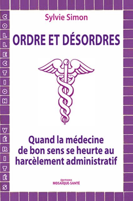 Médecine humaine contre médecine de masse : c'est le sujet d'Ordre et désordres, de Sylvie Simon, à paraître aux éditions Mosaïque-Santé