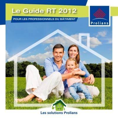 Réglementation Thermique 2012 :  Prolians lance son guide d'information et de solutions professionnelles