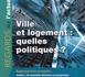 VILLES ET LOGEMENT : QUELLES POLITIQUES ?