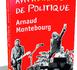 Arnaud Montebourg, nouveau ministre du Redressement Productif publie son Antimanuel de Politique.